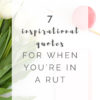 7 Inspirational Quotes For When You're In A Rut