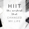 HIIT – The Workout That Changed My Life