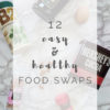 12 Easy Healthy Food Swaps To Start Right Now
