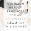 3 Amazon Beauty Products For A Low Maintenance Natural Look This Summer