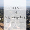 Hiking in LA – My Trip to Los Angeles March 2017