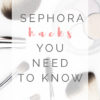 Sephora Hacks: Get More Bang For Your Buck and Free Stuff at Sephora