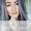 How I Got Pastel Hair At Home